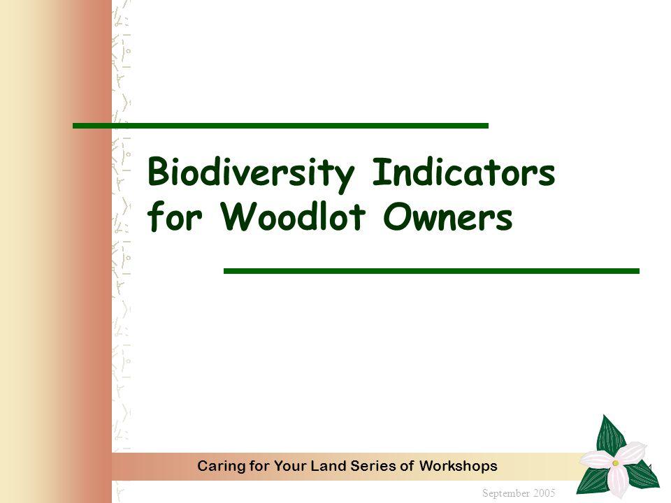 Caring for Your Land Series of Workshops 1 Biodiversity Indicators for Woodlot Owners September 2005