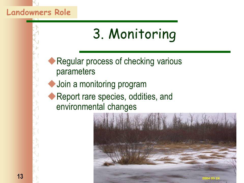 13 3. Monitoring  Regular process of checking various parameters  Join a monitoring program  Report rare species, oddities, and environmental chang