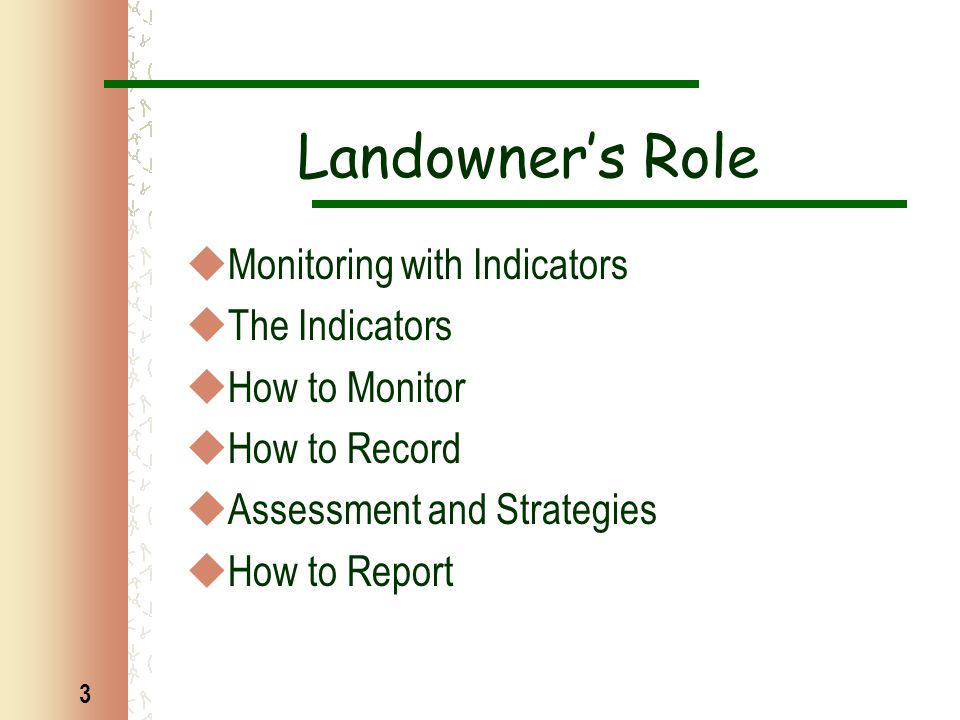 3 Landowner's Role  Monitoring with Indicators  The Indicators  How to Monitor  How to Record  Assessment and Strategies  How to Report