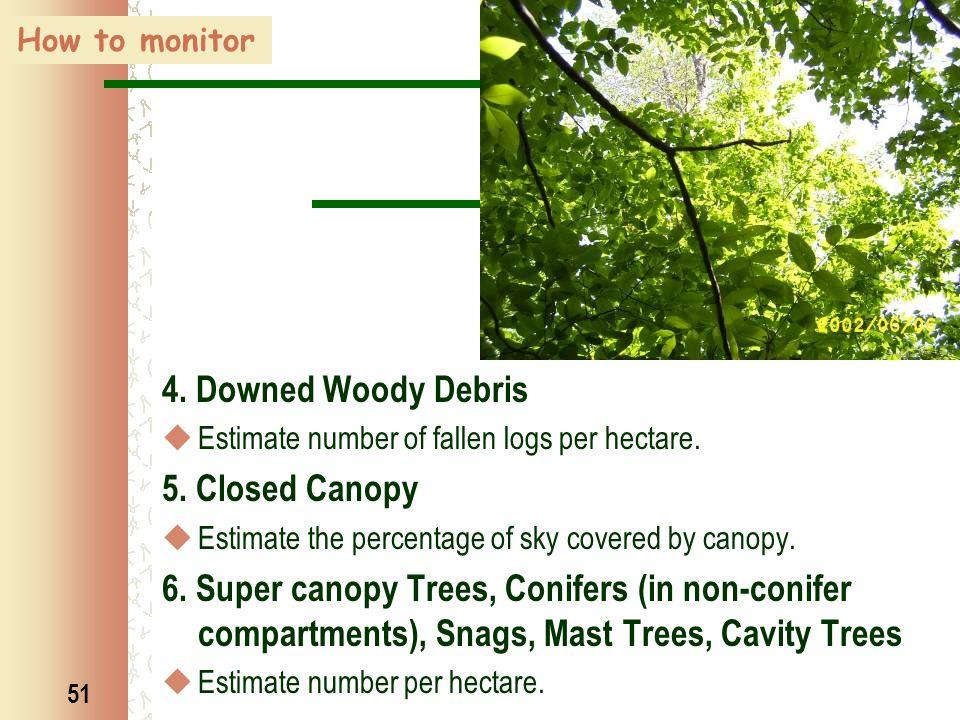 51 4. Downed Woody Debris  Estimate number of fallen logs per hectare.
