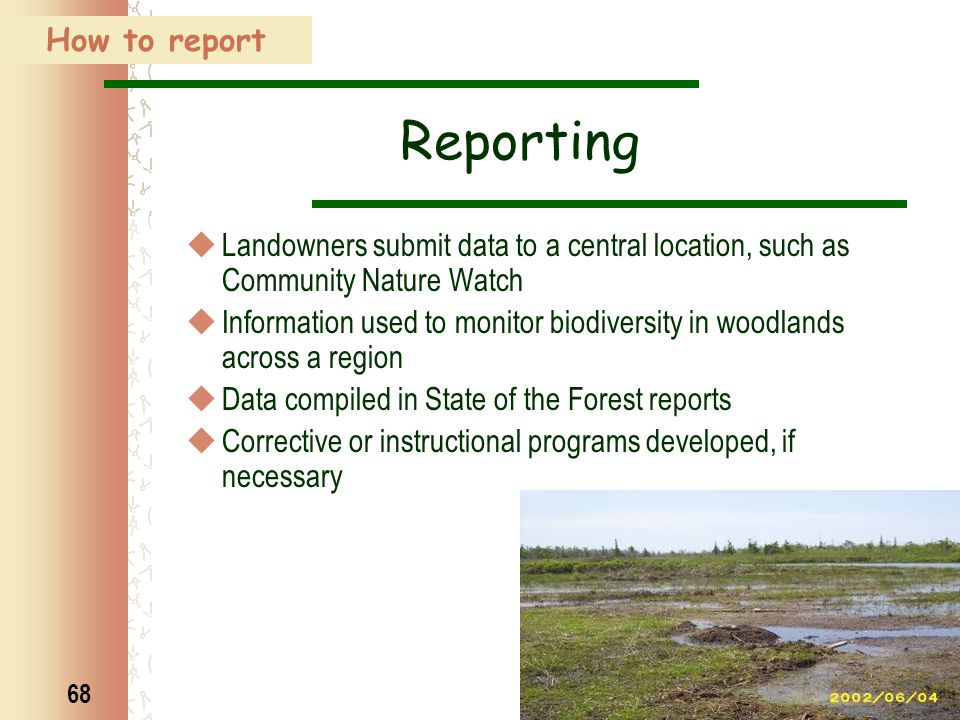 68 How to report Reporting  Landowners submit data to a central location, such as Community Nature Watch  Information used to monitor biodiversity i