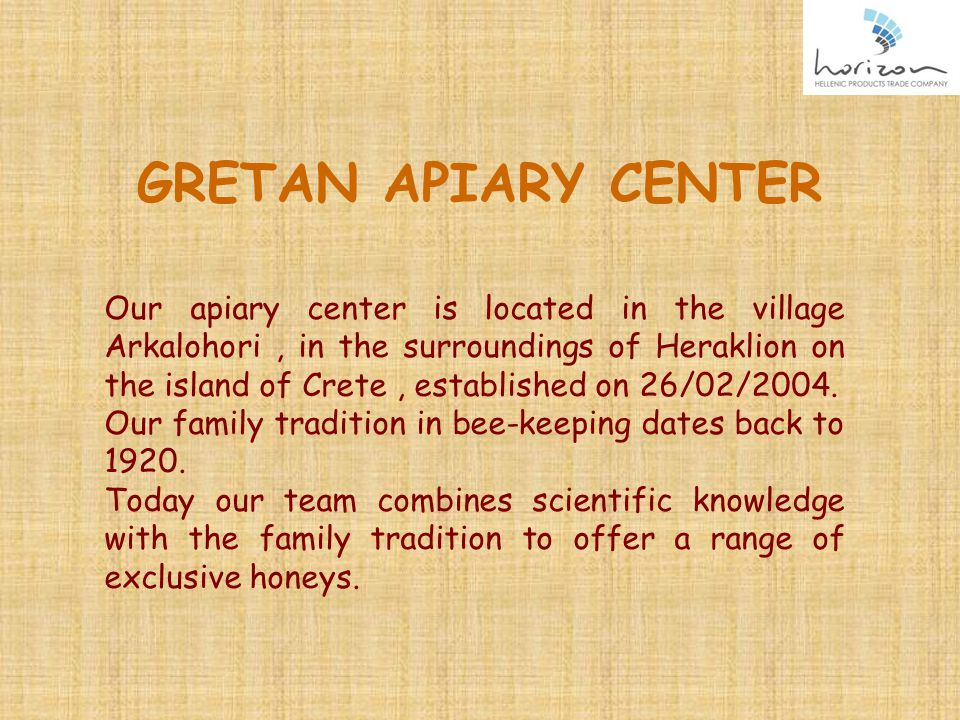 GRETAN APIARY CENTER Our apiary center is located in the village Arkalohori, in the surroundings of Heraklion on the island of Crete, established on 26/02/2004.