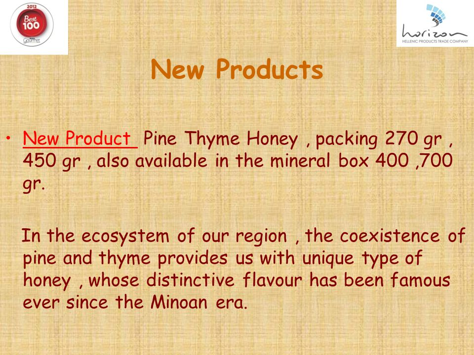 New Products New Product Pine Thyme Honey, packing 270 gr, 450 gr, also available in the mineral box 400,700 gr.