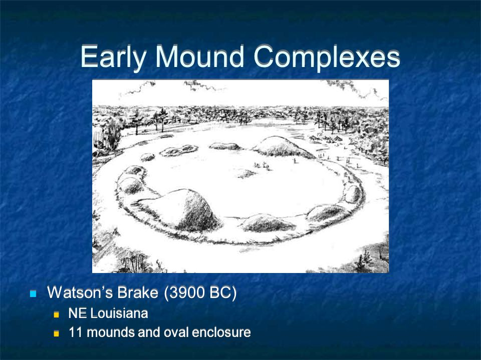 Early Mound Complexes Watson's Brake (3900 BC) NE Louisiana 11 mounds and oval enclosure