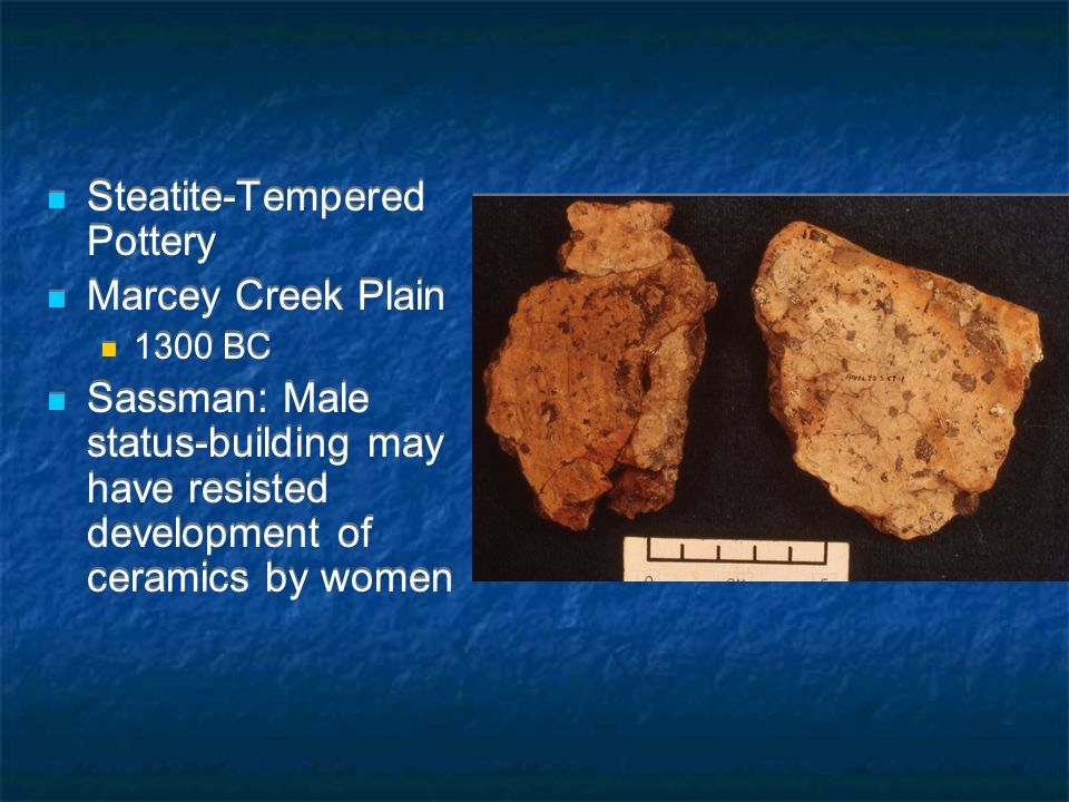 Steatite-Tempered Pottery Marcey Creek Plain 1300 BC Sassman: Male status-building may have resisted development of ceramics by women Steatite-Tempered Pottery Marcey Creek Plain 1300 BC Sassman: Male status-building may have resisted development of ceramics by women