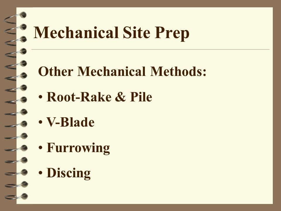 Mechanical Site Prep Other Mechanical Methods: Root-Rake & Pile V-Blade Furrowing Discing