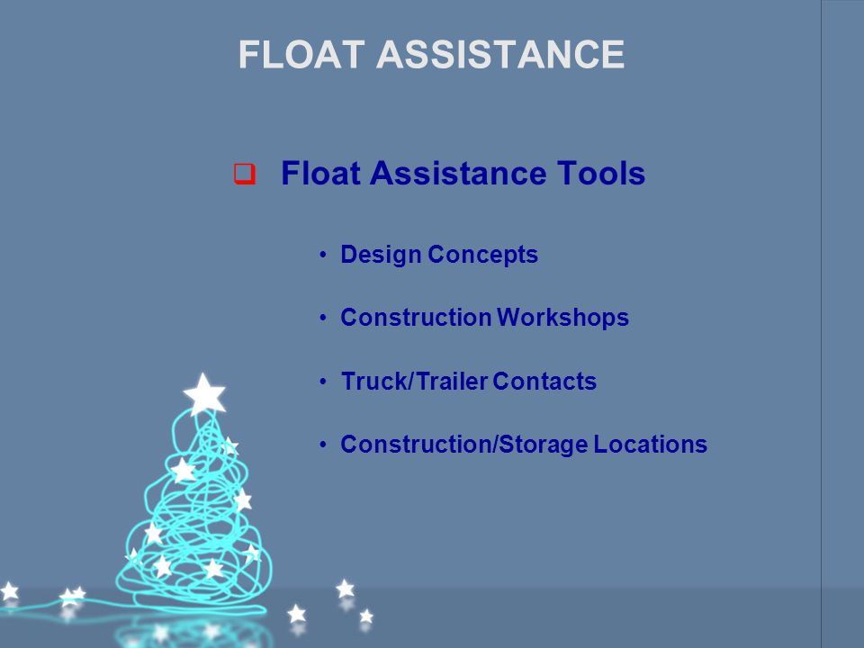 FLOAT ASSISTANCE  Float Assistance Tools Design Concepts Construction Workshops Truck/Trailer Contacts Construction/Storage Locations