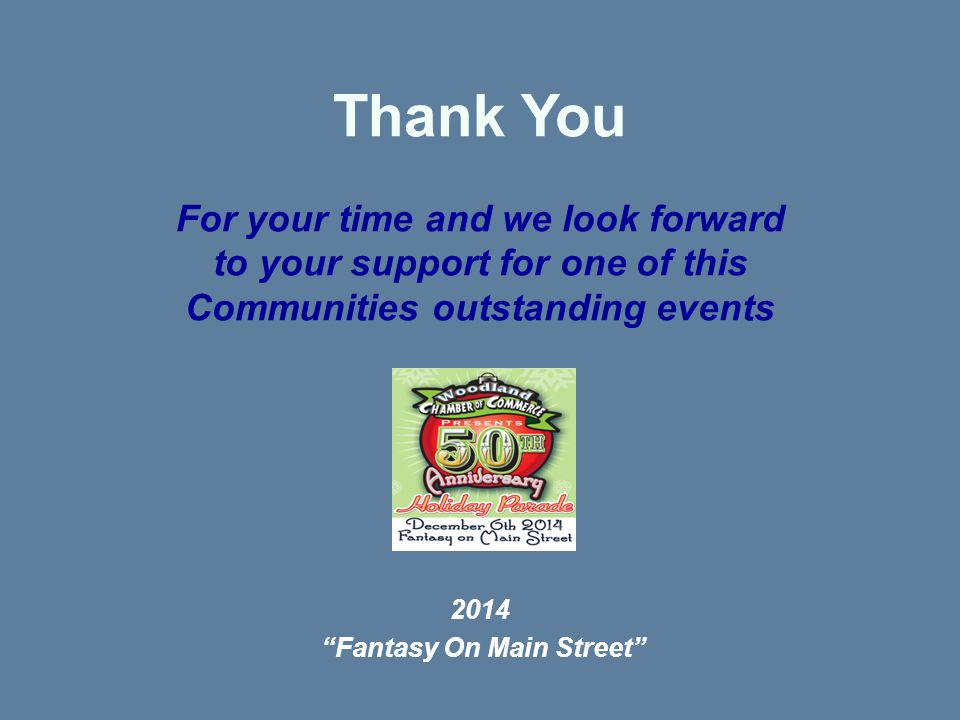 Thank You For your time and we look forward to your support for one of this Communities outstanding events 2014 Fantasy On Main Street