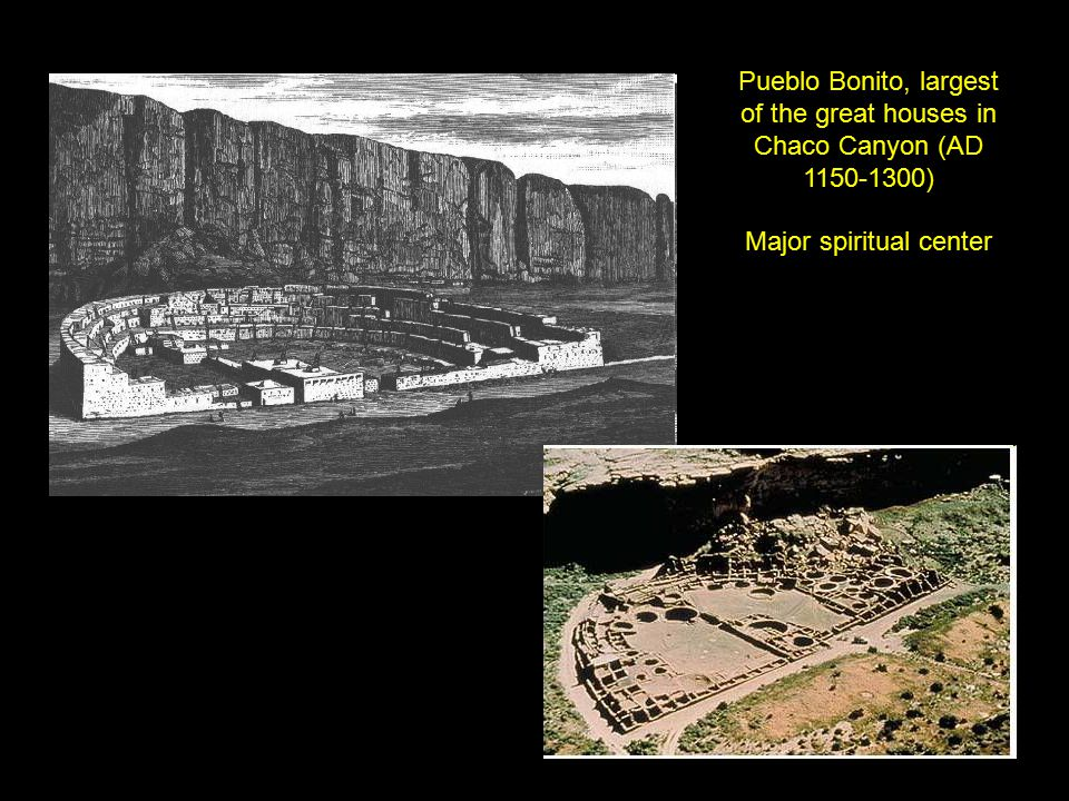 Pueblo Bonito, largest of the great houses in Chaco Canyon (AD 1150-1300) Major spiritual center