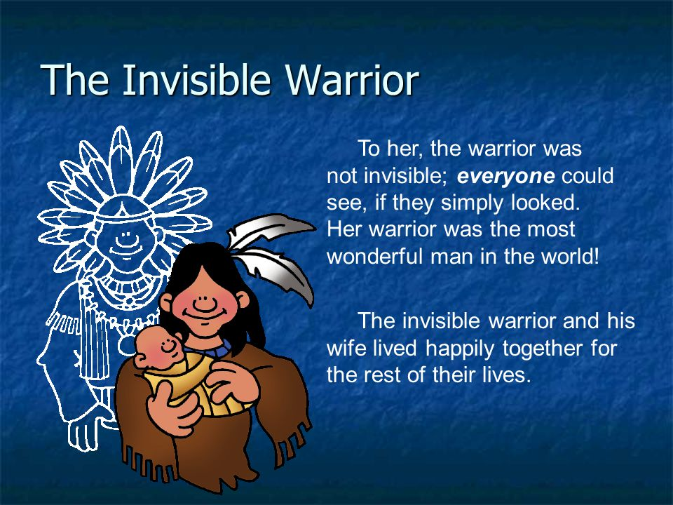 To her, the warrior was not invisible; everyone could see, if they simply looked. Her warrior was the most wonderful man in the world! The Invisible W