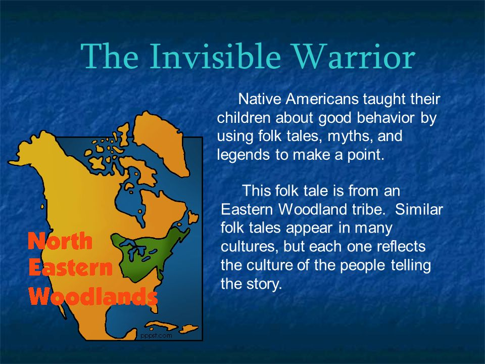 The Invisible Warrior Native Americans taught their children about good behavior by using folk tales, myths, and legends to make a point. This folk ta
