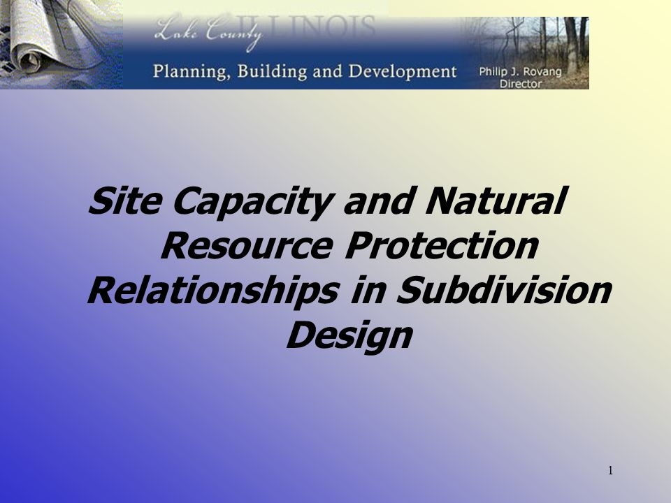 1 Site Capacity and Natural Resource Protection Relationships in Subdivision Design