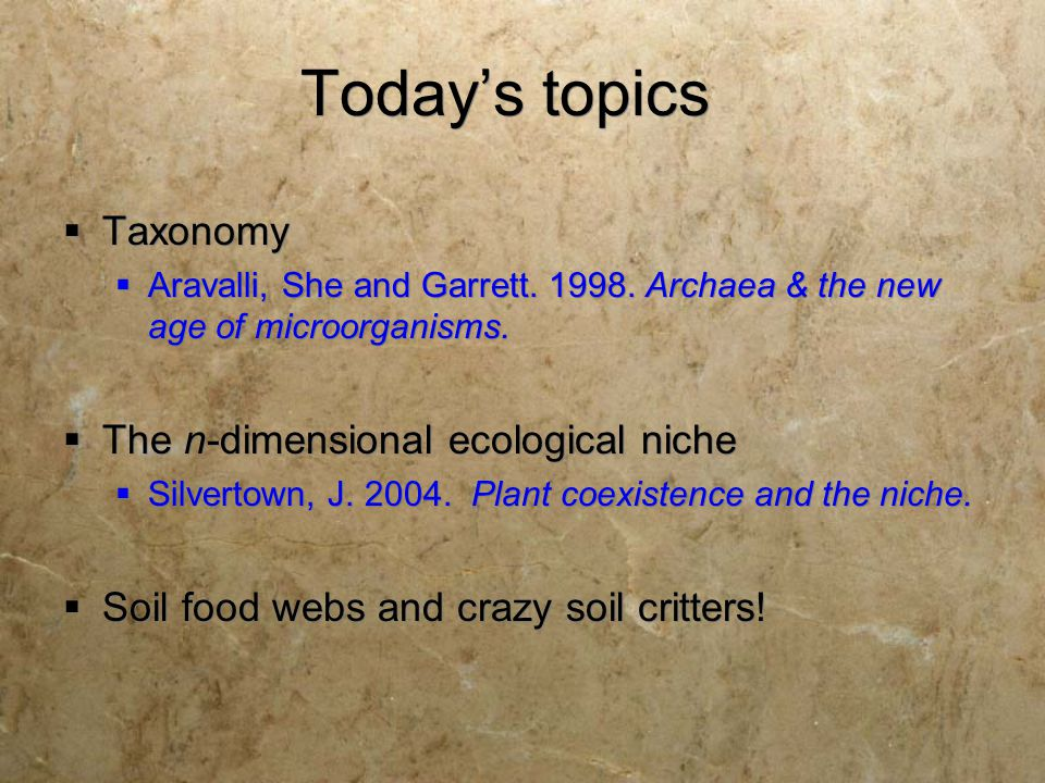 Today's topics  Taxonomy  Aravalli, She and Garrett. 1998. Archaea & the new age of microorganisms.  The n-dimensional ecological niche  Silvertow