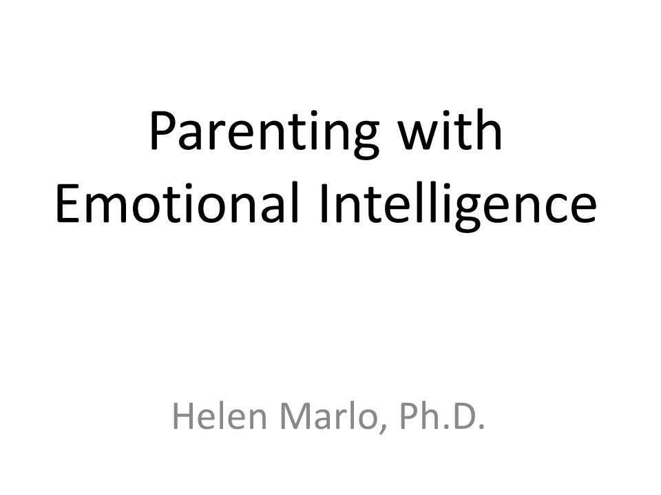 Parenting and Emotional Intelligence Bodies of knowledge, beliefs, and messages from parent's intuition; the humanities; cultural practices; folk wisdom; and contemplative or spiritual traditions are being validated by clinical and research findings in developmental psychology, cognitive and affective neuroscience, infant observation, and psychotherapy outcome research.