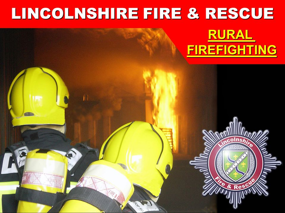 1 Lincolnshire Fire & Rescue Training Centre LINCOLNSHIRE FIRE & RESCUE RURALFIREFIGHTING