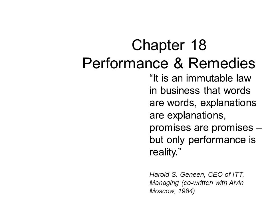 """Chapter 18 Performance & Remedies """"It is an immutable law in business that words are words, explanations are explanations, promises are promises – but"""