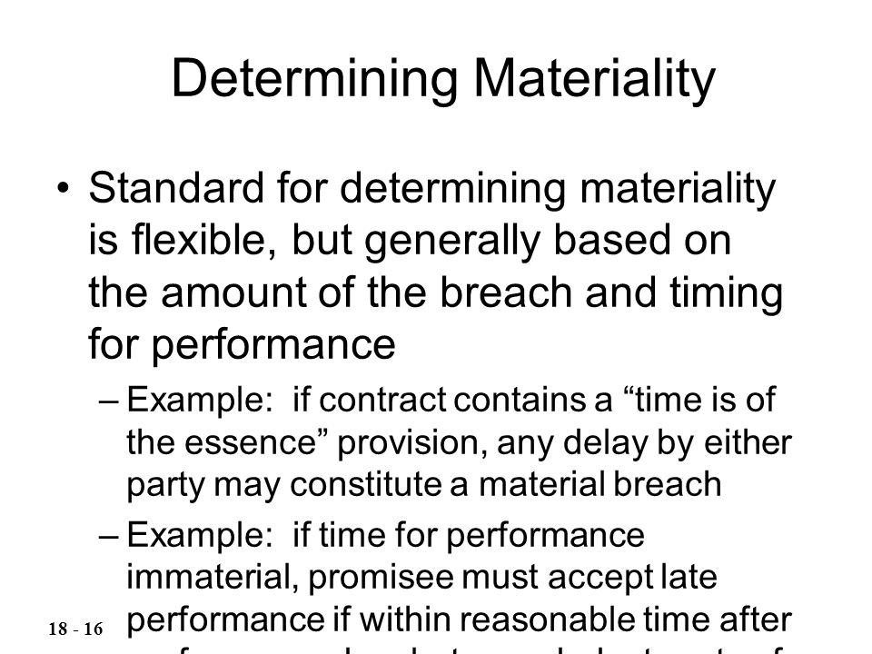 Determining Materiality Standard for determining materiality is flexible, but generally based on the amount of the breach and timing for performance –