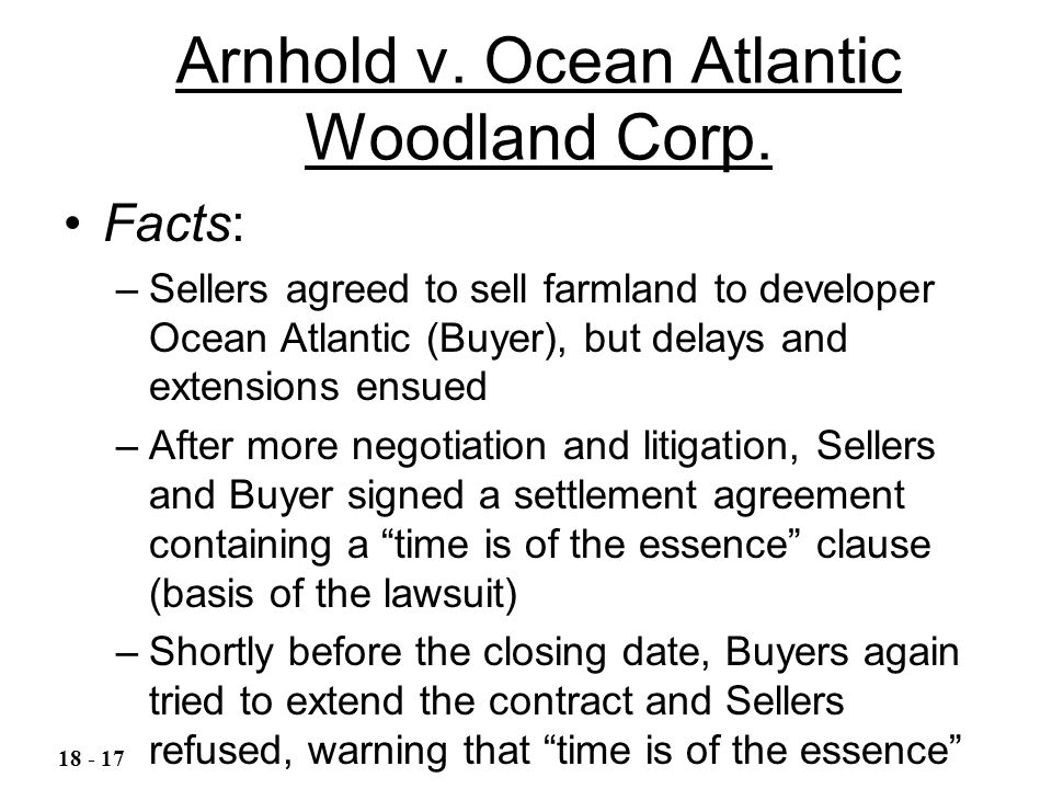 Arnhold v. Ocean Atlantic Woodland Corp. Facts: –Sellers agreed to sell farmland to developer Ocean Atlantic (Buyer), but delays and extensions ensued