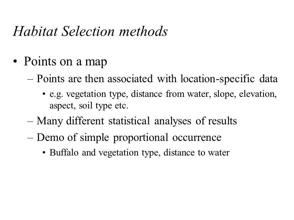 Habitat Selection methods Points on a map –Points are then associated with location-specific data e.g.