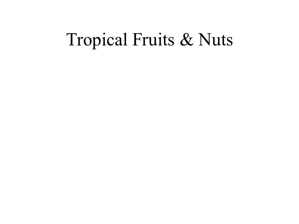 Tropical Fruits & Nuts