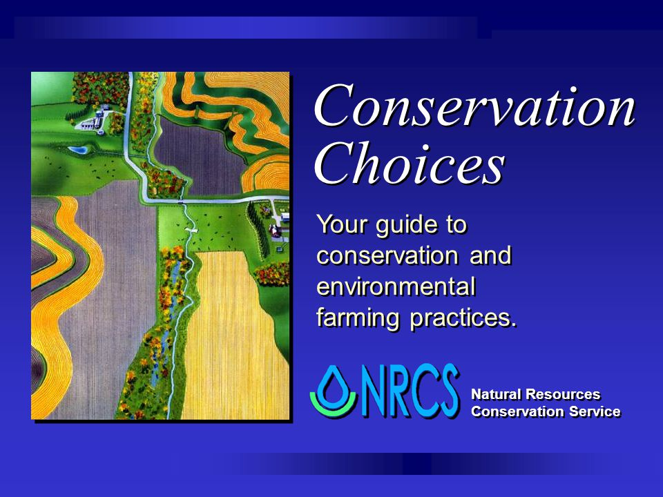 Conservation Choices Your guide to conservation and environmental farming practices. Natural Resources Conservation Service