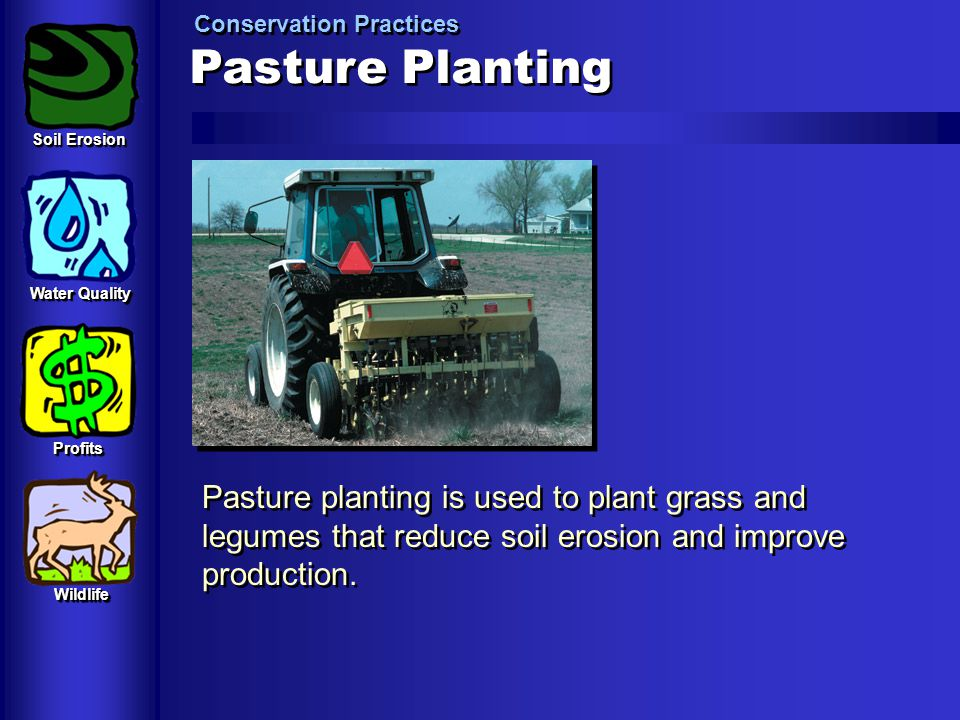 Pasture Planting Conservation Practices Pasture planting is used to plant grass and legumes that reduce soil erosion and improve production. Soil Eros