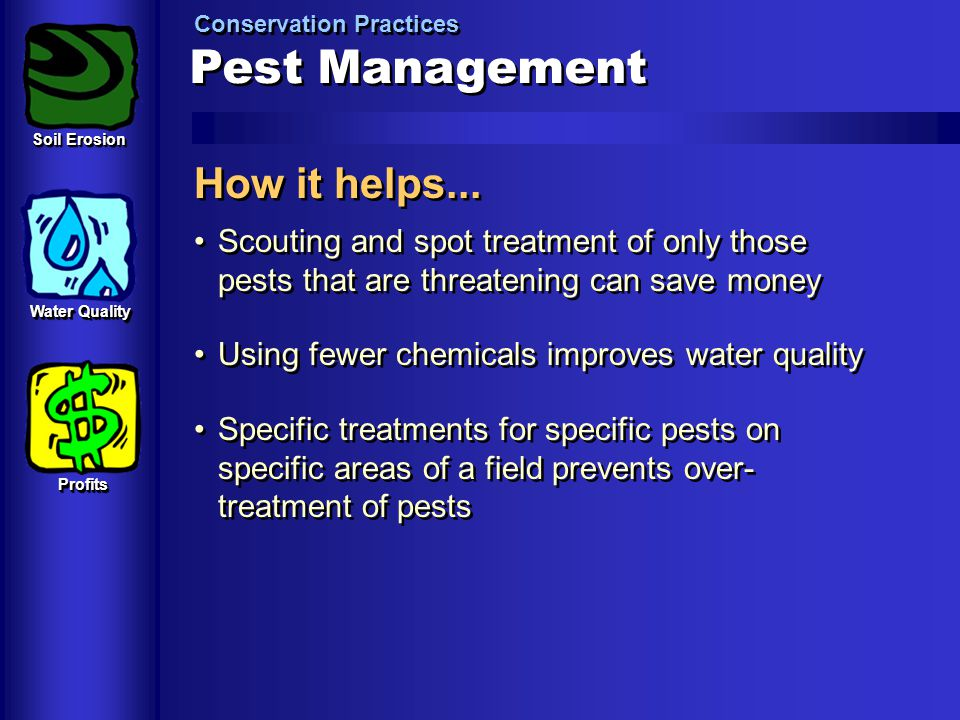 Pest Management Conservation Practices How it helps... Scouting and spot treatment of only those pests that are threatening can save money Using fewer