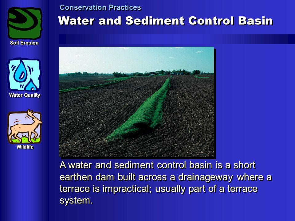 Water and Sediment Control Basin Conservation Practices A water and sediment control basin is a short earthen dam built across a drainageway where a t