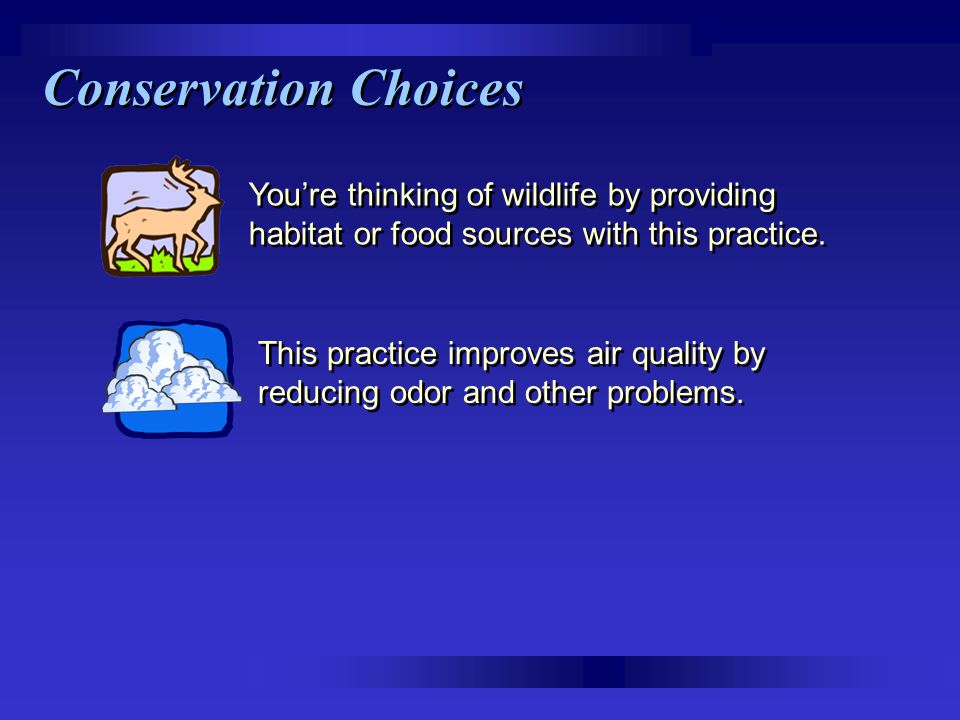 Conservation Choices You're thinking of wildlife by providing habitat or food sources with this practice. This practice improves air quality by reduci