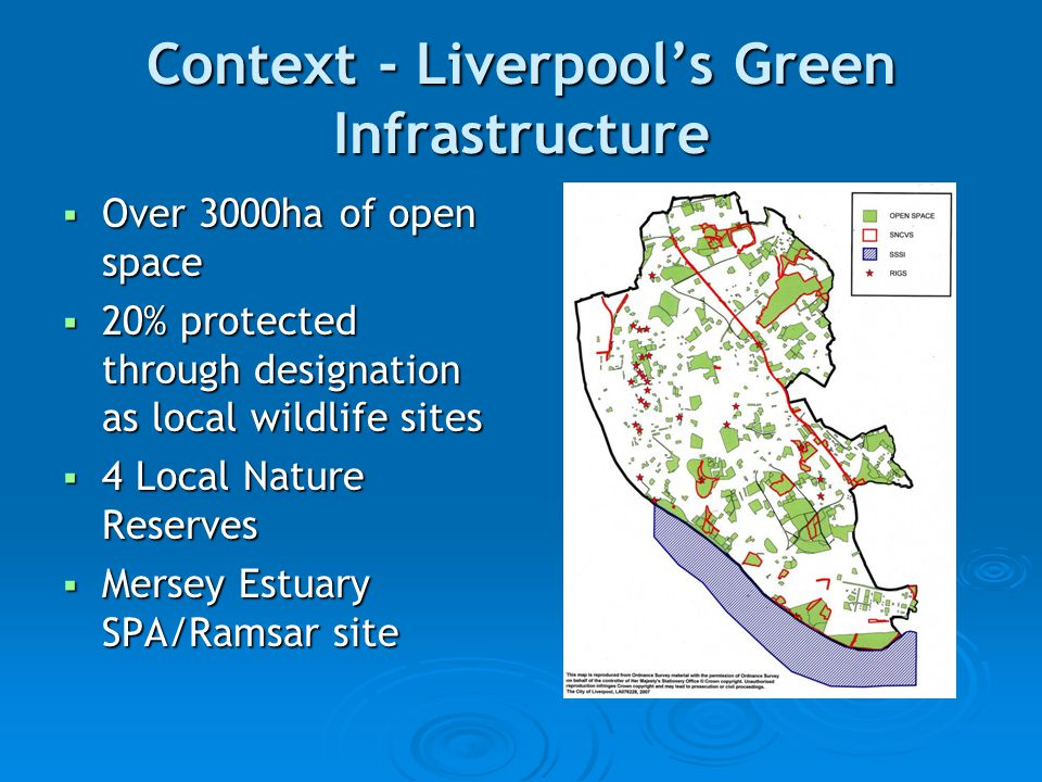 Context - Liverpool's Green Infrastructure  Over 3000ha of open space  20% protected through designation as local wildlife sites  4 Local Nature Reserves  Mersey Estuary SPA/Ramsar site