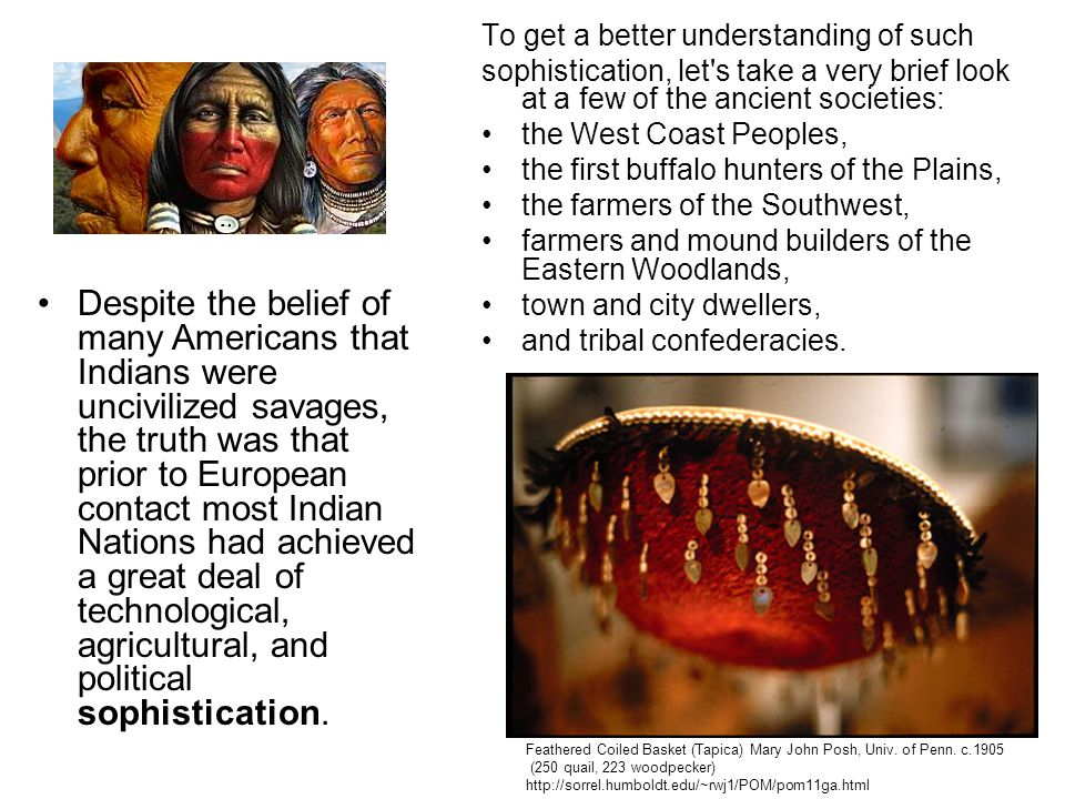 To get a better understanding of such sophistication, let's take a very brief look at a few of the ancient societies: the West Coast Peoples, the firs