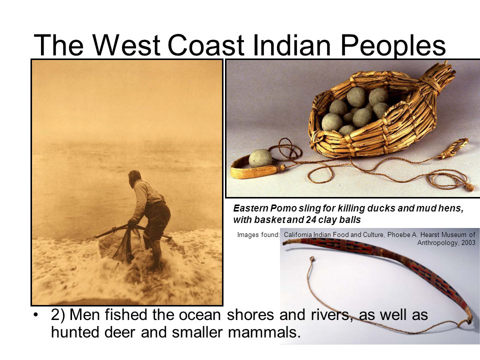 The West Coast Indian Peoples 3) The Chumash Indians of the Santa Barbara region lived from the abundance in the ocean and on land by following an annual cycle of subsistence.
