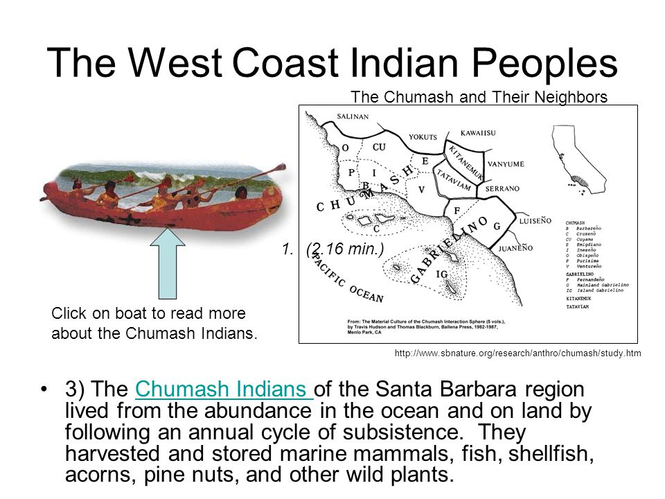The West Coast Indian Peoples 3) The Chumash Indians of the Santa Barbara region lived from the abundance in the ocean and on land by following an ann