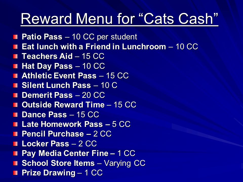 """Reward Menu for """"Cats Cash"""" Patio Pass – 10 CC per student Eat lunch with a Friend in Lunchroom – 10 CC Teachers Aid – 15 CC Hat Day Pass – 10 CC Athl"""