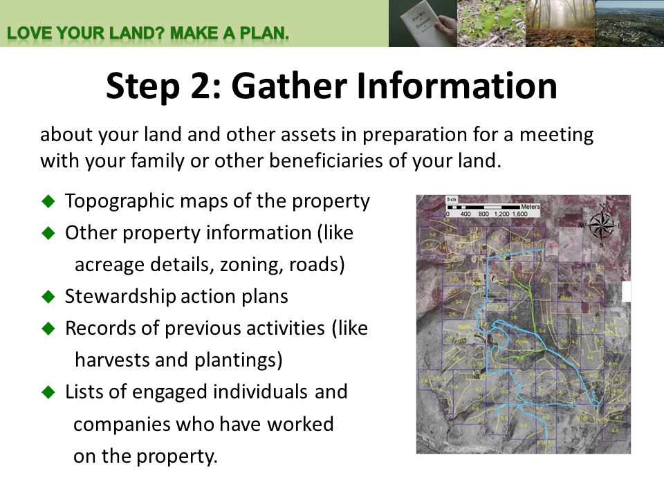 Step 2: Gather Information about your land and other assets in preparation for a meeting with your family or other beneficiaries of your land.