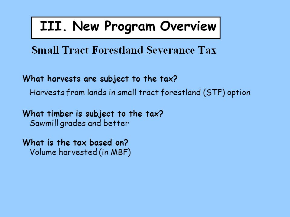 III. New Program Overview What harvests are subject to the tax.