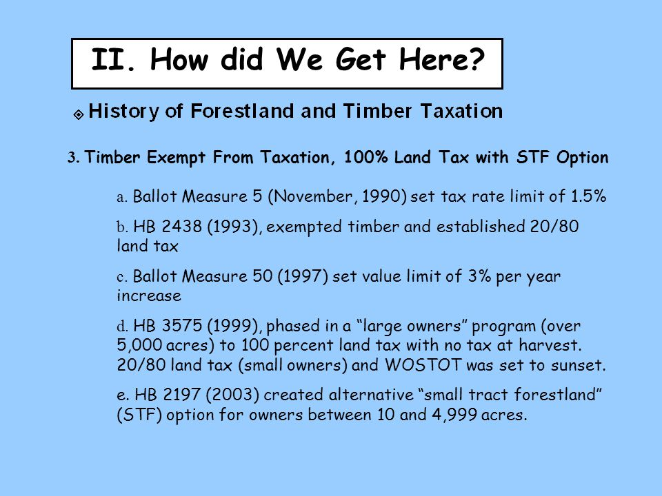 II. How did We Get Here? 3. Timber Exempt From Taxation, 100% Land Tax with STF Option a. Ballot Measure 5 (November, 1990) set tax rate limit of 1.5%