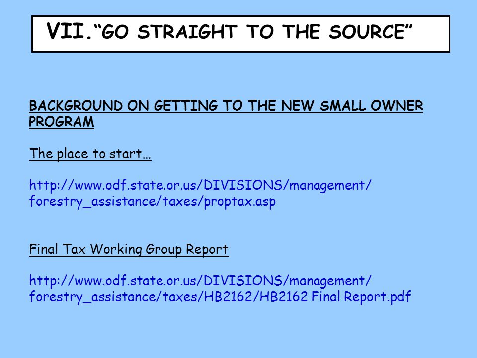 "VII. ""GO STRAIGHT TO THE SOURCE"" BACKGROUND ON GETTING TO THE NEW SMALL OWNER PROGRAM The place to start… http://www.odf.state.or.us/DIVISIONS/managem"