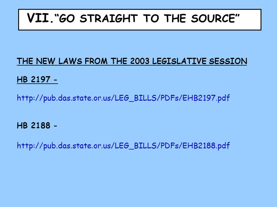 "VII. ""GO STRAIGHT TO THE SOURCE"" THE NEW LAWS FROM THE 2003 LEGISLATIVE SESSION HB 2197 - http://pub.das.state.or.us/LEG_BILLS/PDFs/EHB2197.pdf HB 218"