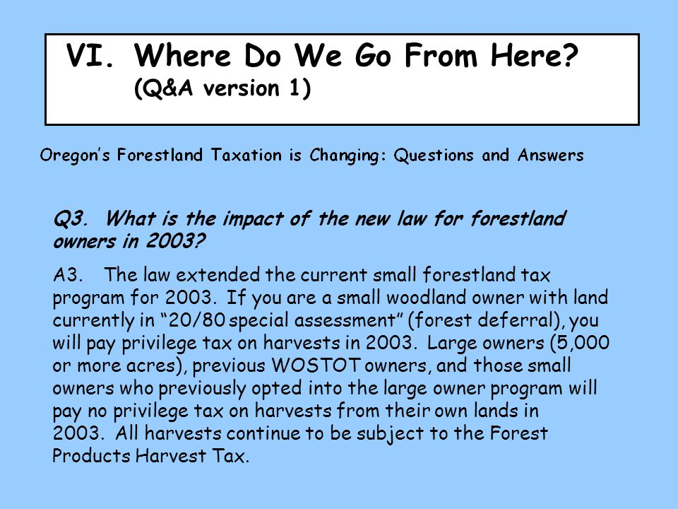 VI.Where Do We Go From Here? (Q&A version 1) Q3.What is the impact of the new law for forestland owners in 2003? A3.The law extended the current small