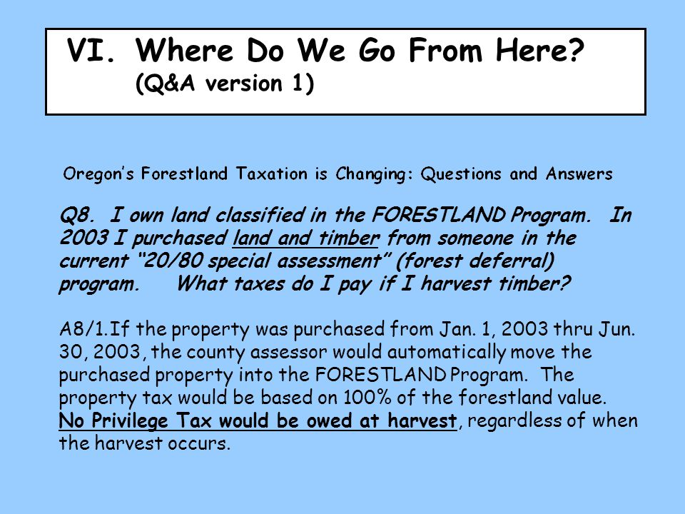 VI.Where Do We Go From Here? (Q&A version 1) Q8.I own land classified in the FORESTLAND Program. In 2003 I purchased land and timber from someone in t