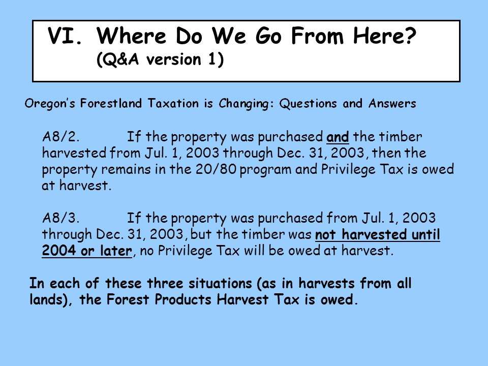 VI.Where Do We Go From Here? (Q&A version 1) A8/2.If the property was purchased and the timber harvested from Jul. 1, 2003 through Dec. 31, 2003, then