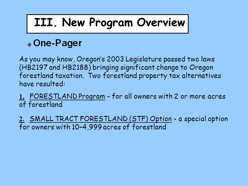 III. New Program Overview As you may know, Oregon's 2003 Legislature passed two laws (HB2197 and HB2188) bringing significant change to Oregon forestl