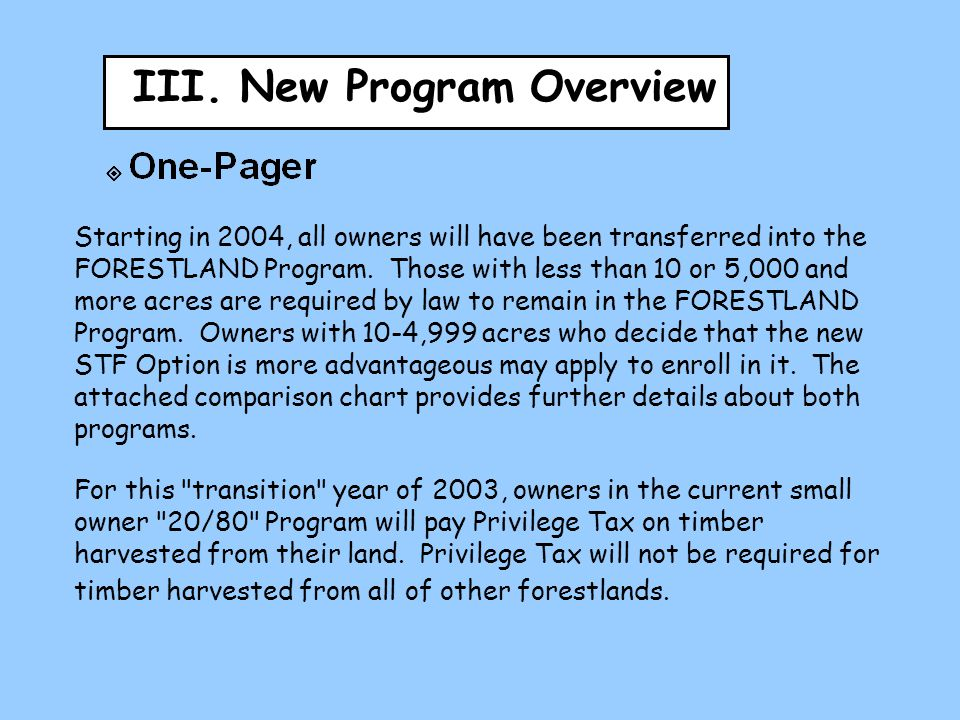 III. New Program Overview Starting in 2004, all owners will have been transferred into the FORESTLAND Program. Those with less than 10 or 5,000 and mo