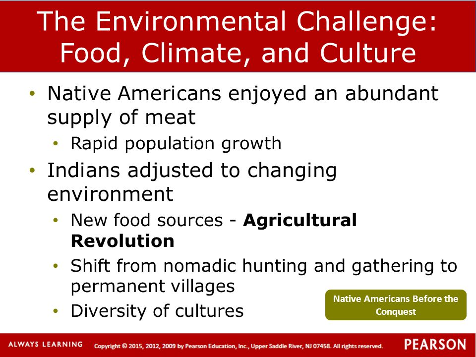 The Environmental Challenge: Food, Climate, and Culture Native Americans enjoyed an abundant supply of meat Rapid population growth Indians adjusted t