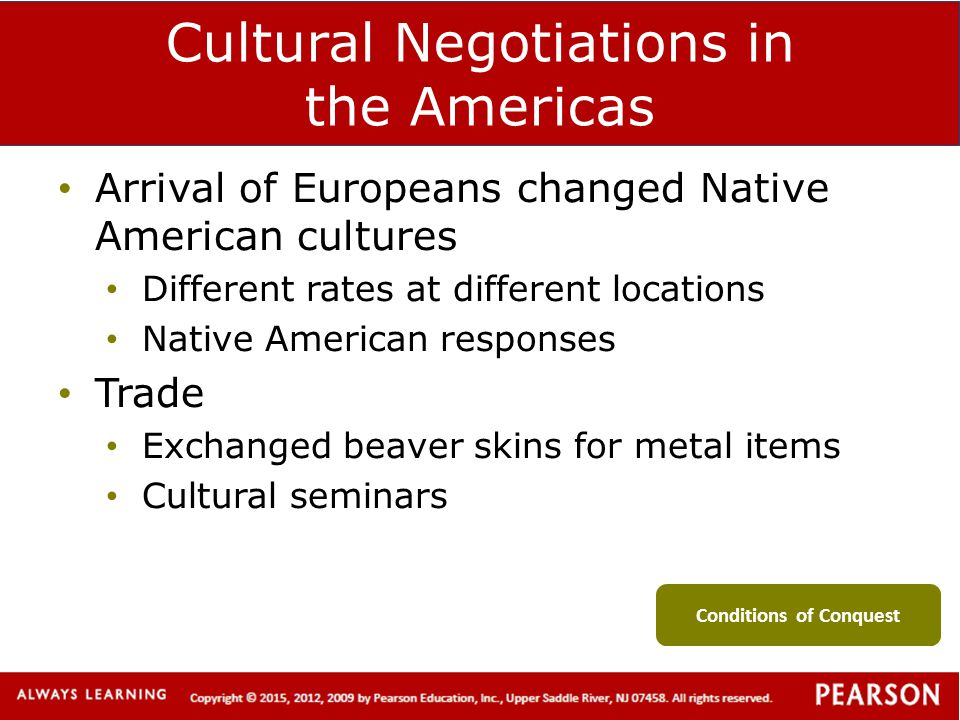 Cultural Negotiations in the Americas Arrival of Europeans changed Native American cultures Different rates at different locations Native American res