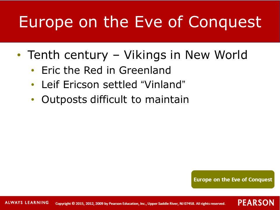 """Europe on the Eve of Conquest Tenth century – Vikings in New World Eric the Red in Greenland Leif Ericson settled """"Vinland"""" Outposts difficult to main"""