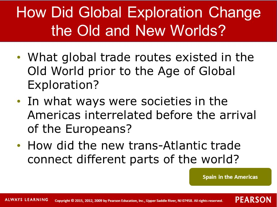 How Did Global Exploration Change the Old and New Worlds? What global trade routes existed in the Old World prior to the Age of Global Exploration? In
