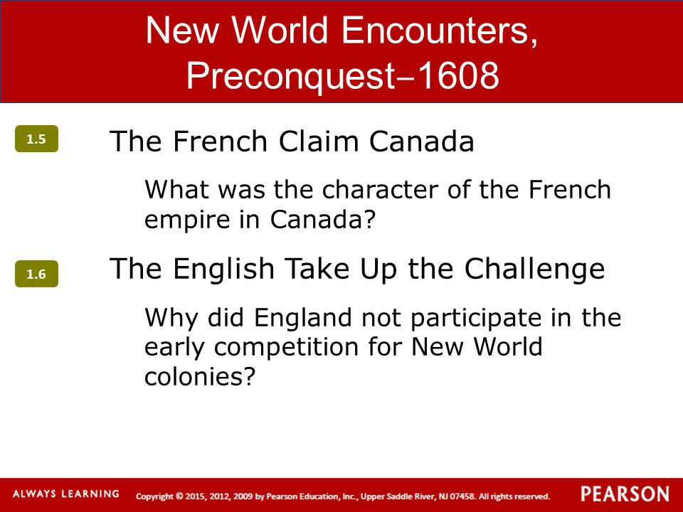 New World Encounters, Preconquest ‒ 1608 The French Claim Canada What was the character of the French empire in Canada? The English Take Up the Challe