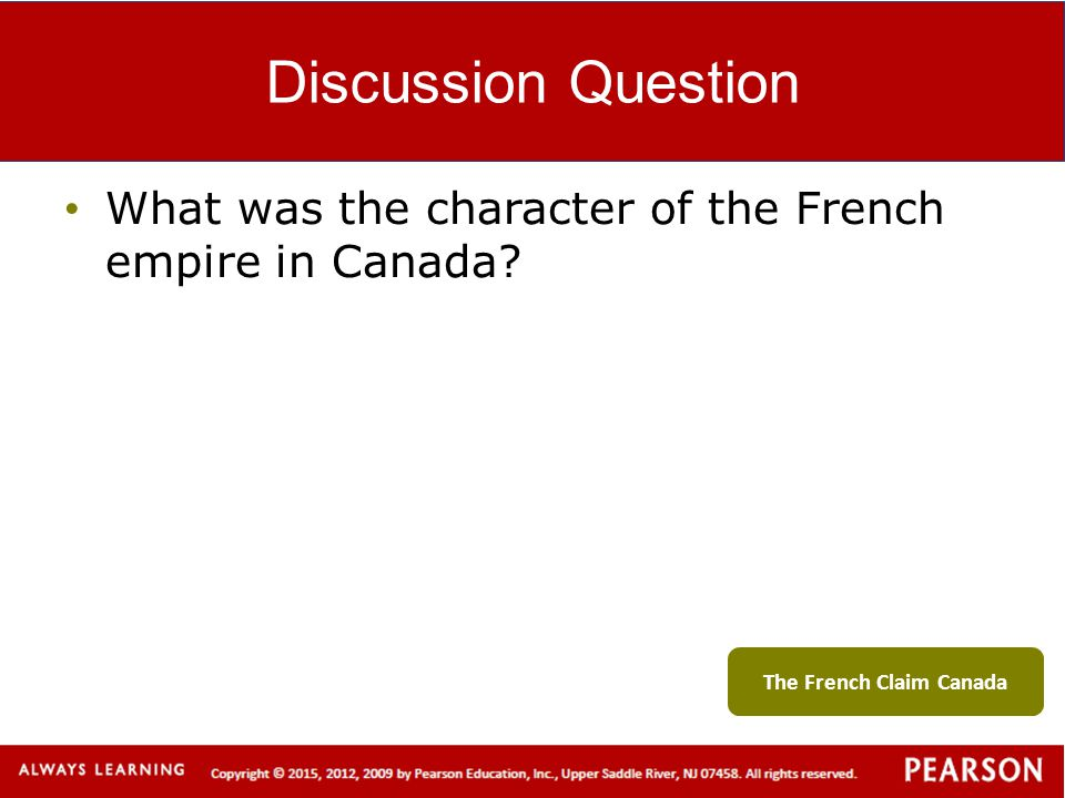 Discussion Question What was the character of the French empire in Canada? The French Claim Canada
